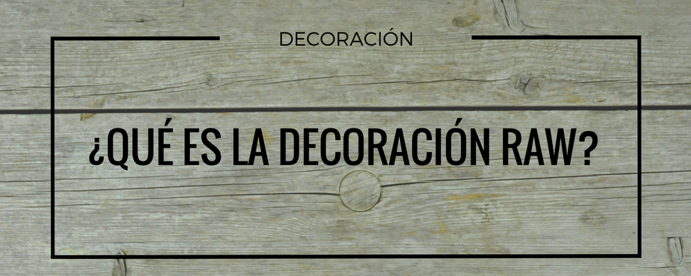 decoracion tendencia raw